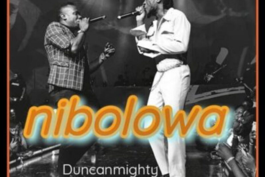 Duncan Mighty – Nibolowa ft Burna Boy Free Mp3 Download