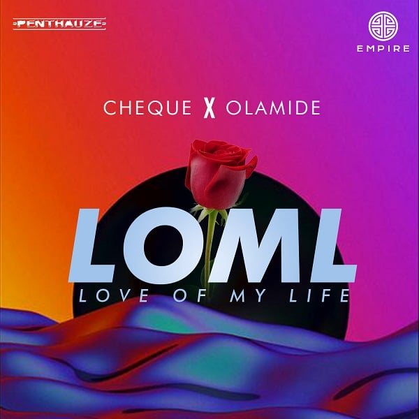 Cheque - LOML (Love of My Life) Ft Olamide Mp3 Download