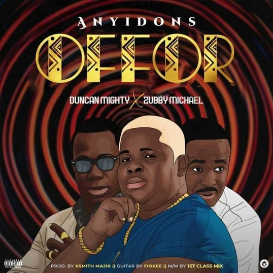 Anyidons – Offor ft Duncan Mighty & Zubby Micheal Mp3 Download